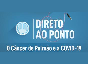 Direto ao Ponto 18/09 – COVID-19 e câncer de pulmão
