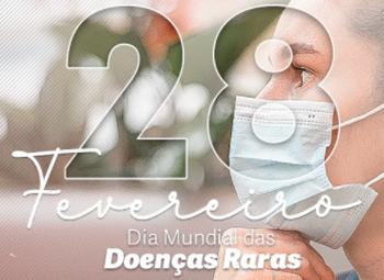 Dia Mundial das Doenças Raras (28/02).
